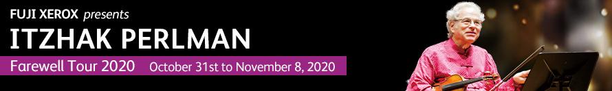 FUJI XEROX presents ITZHAK PERLMAN Farewell Tour 2020 October 31st to November 8, 2020